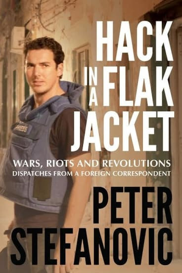 Peter Stefanovic is the author of Hack in a Flak Jacket published by Hachette Australia RRP $29.99.