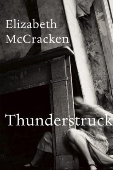 Thunderstruck & Other Stories, by Elizabeth McCracken.