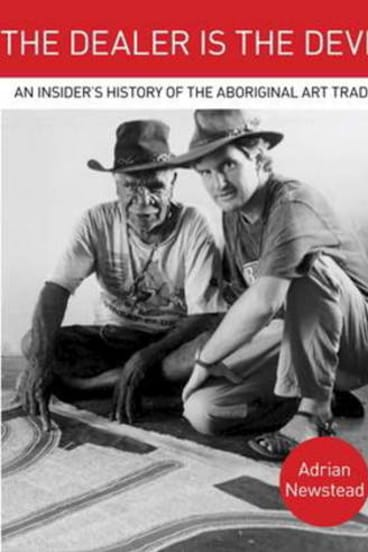 <i>The Dealer is the Devil: An Insider's History of the Aboriginal Art Trade,</i> by Adrian Newstand.