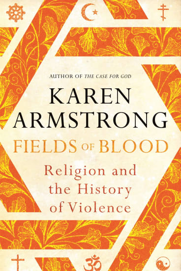 <i>Fields of Blood: Religion and the History of Violence</i>, by Karen Armstrong