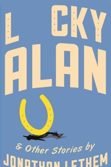 <i>Lucky Alan and Other Stories</i> by Jonathan Lethem is out this month.