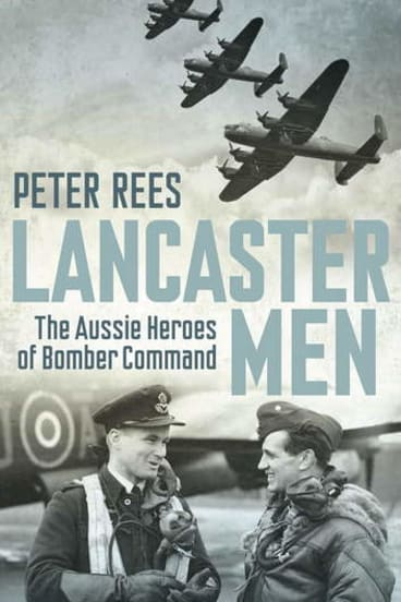 <i>Lancaster Men - The Aussie Heroes of Bomber Command</i> by Peter Rees.