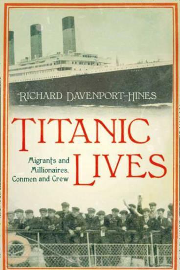 <i>Titanic Lives: Migrants and Millionaires, Conmen and Crew</i> by Richard Davenport-Hines.