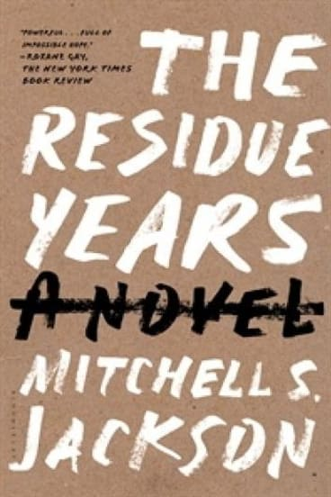 The Residue Years, by Mitchell S. Jackson.