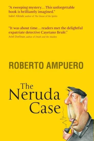 Beguiling journey: The Neruda Case By Roberto Ampuero.