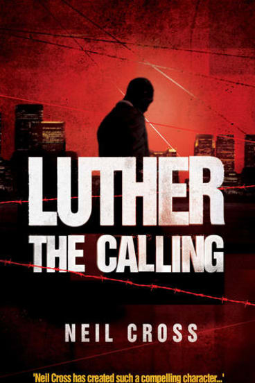 <i>Luther: The Calling</i>, by Neil Cross (Simon & Schuster).