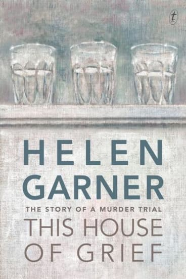 <i>This House of Grief</i>, by Helen Garner.