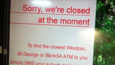 Sorry ... The message Westpac ATM customers received today when they tried to use the bank's ATMs.