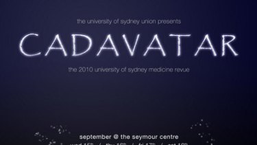 Tonight (September 16) at the Seymour Centre, the annual University of Sydney medicine students' theatre revue will be held. This year's spoof is titled <i>Cadavatar</i>. Tickets are available on (02) 9351 7940.