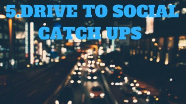 Drive to social catch ups
