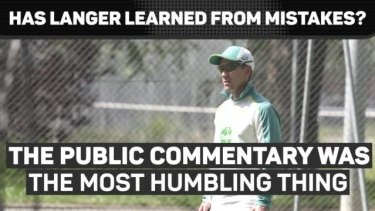 Justin Langer has admitted to changing his ways after criticism and conversation from the media and inside the Australian camp about his intense coaching style.