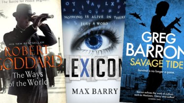 Thrillers... <i>The Ways of the World</i> by Robert Goddard; <i>Lexicon</i> by Max Barry; and <i>Savage Tide</i> by Greg Barron.