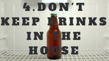 Don't keep drinks in the house