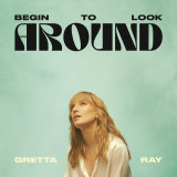 Gretta Ray's debut album Begin To Look Around is available from August 27.