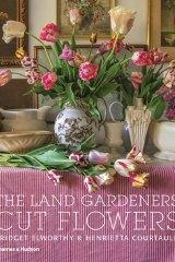 The Land Gardeners Cut Flowers byBridget Elworthy and Henrietta Courtauld.