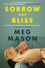 Sorrow and Bliss, by Meg Mason, is a bout a 40-year-old woman grappling with mental illness and a marriage breakdown.