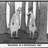"""Bummer of a birthmark, Hal."""