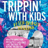 Trippin' with Kids by Peter and Bridget Helliar is out August 5.