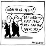 Wealth or ideals?