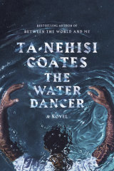 The Water Dancer, a first novel by Ta-Nehisi Coates.
