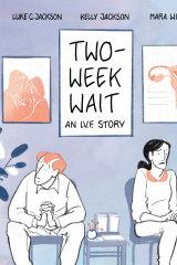 <i>Two-Week Wait: an IVF Story</i> byLuke Jackson, Kelly Jackson and Mara Wild
