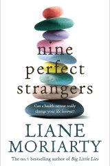 Nine Perfect Strangers, by Liane Moriarty, Pan Macmillan, $32.99.