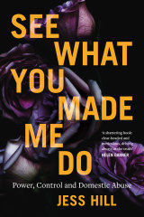 See What You Made Me Do by Jess Hill.