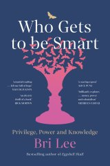 <i>Who Gets to Be Smart</i> by Bri Lee.