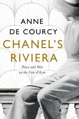Chanel's Riviera: Life, Love And the Struggle For Survival On The Cote d'Azur, 1930-1944, by Anne De Courcy.