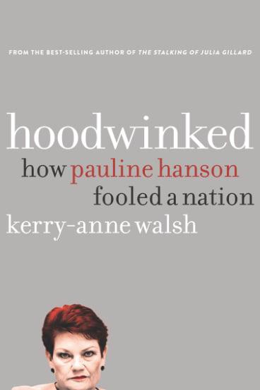 <i>Hoodwinked: How Pauline Hanson Fooled a Nation</i> by Kerry-Anne Walsh.