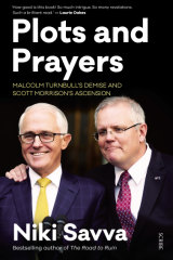 Plots and Prayers: Malcolm Turnbull's Demise and Scott Morrison's Ascension by Niki Savva.