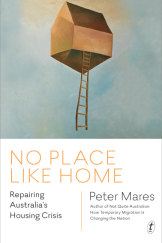 """""""No Place Like Home: Repairing Australia's Housing Crisis"""" by Peter Mares."""