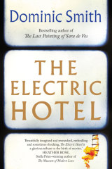 The Electric Hotel is Dominic Smith's fifth novel.