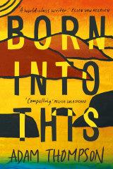 <i>Born Into This</i> by Adam Thompson.