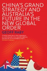 <i>China's Grand Strategy and Australia's Future in the New Global Order</i> by Geoff Raby