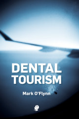 Dental Tourism by Mark O'Flynn.