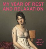 Ottessa Moshfegh's My Year of Rest and Relaxation.