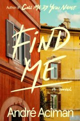 Andre Aciman's Find Me explores the 20 years between Oliver and Elio's separation and reunion.