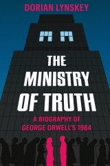 The Ministry of Truth: A Biography of George Orwell's 1984 by Dorian Lynskey.