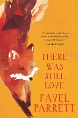There Was Still Love. By Favel Parrett.