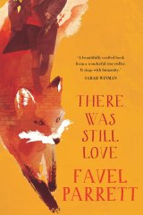 There Was Still Love by Favel Parrett.