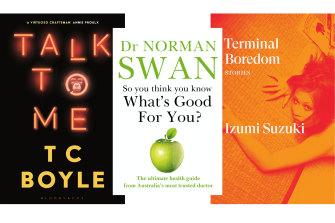 Talk to Me by T.C. Coyle; What's Good For You? by Dr Norman Swan; Terminal Boredom by Izumi Suzuki.