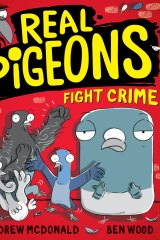 Real Pigeons Fight Crime by Melbourne author Andrew McDonald and illustrator Ben Wood.