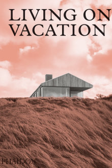 Living on Vacation: Contemporary Houses for Tranquil Living Phaidon