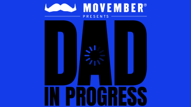 Movember - Dad in Progress podcast, available on your preferred streaming service now.