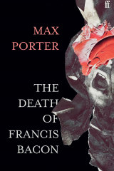 <i>The Death of Francis Bacon</i> by Max Porter