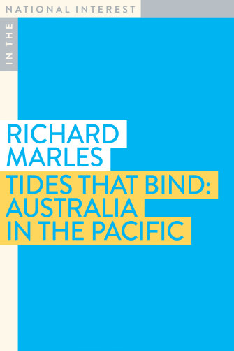 Tides That Bind: Australia in the Pacific by Richard Marles