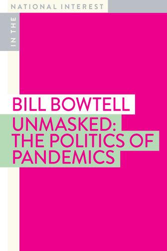 Unmasked: The Politics of Pandemics by Bill Bowtell (Monash University Press).