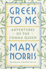Greek to Me. By Mary Norris.