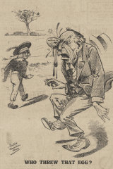 WHO THREW THAT EGG? An anti-Billy Hughes cartoon, published in 1917.